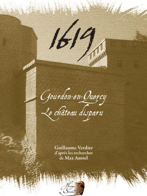 """livre paru le 15 Décembre 2018 : """"1619, Gourdon-en-Quercy, Le château disparu""""."""